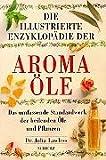 Die illustrierte Enzyklopädie der Aromaöle