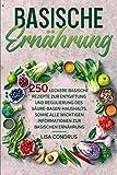Basische Ernährung: 250 leckere basische Rezepte zur Entgiftung und Regulierung des Säure-Basen-Haushalts. Sowie alle wichtigen Informationen zur basischen Ernährung.